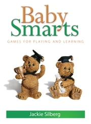 Baby Smarts - Games for Playing and Learning ebook by Jackie Sillberg