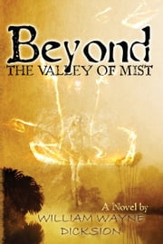 Beyond the Valley of Mist ebook by William Wayne Dicksion