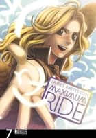 Maximum Ride: The Manga, Vol. 7 ebook by James Patterson,NaRae Lee