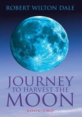 Journey To Harvest The Moon ebook by Robert Wilton Dale