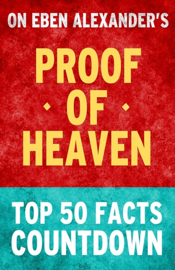 Proof of Heaven: Top 50 Facts Countdown ebook by TK Parker
