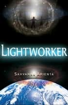 Lightworker ebook by Sahvanna Arienta
