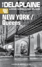New York / Queens: The Delaplaine 2016 Long Weekend Guide ebook by Andrew Delaplaine