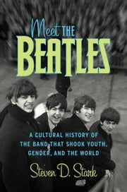 Meet the Beatles ebook by Steven D. Stark