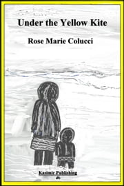 Under the Yellow Kite ebook by Rose Marie Colucci