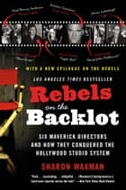 Rebels on the Backlot ebook by Sharon Waxman