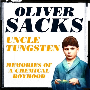 Uncle Tungsten - Memories of a Chemical Boyhood audiobook by Oliver Sacks