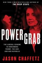 Power Grab - The Liberal Scheme to Undermine Trump, the GOP, and Our Republic ebook by Jason Chaffetz