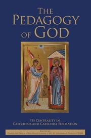 The Pedagogy of God: Its Centrality in Catechesis and Catechist Formation ebook by Caroline Farey,Waltraud Linnig,Sr. M. Johannah Paruch