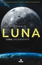 Luna ascendente (Trilogía Luna 3) ebook by Ian McDonald