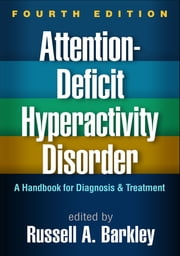 Attention-Deficit Hyperactivity Disorder, Fourth Edition - A Handbook for Diagnosis and Treatment ebook by Russell A. Barkley, PhD, ABPP, ABCN