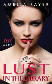 Lust in the Library - An Erotic Novella ebook by Amelia Fayer