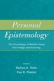 Personal Epistemology - The Psychology of Beliefs About Knowledge and Knowing ebook by Barbara K. Hofer,Paul R. Pintrich