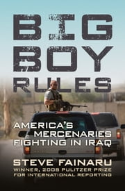 Big Boy Rules - America's Mercenaries Fighting in Iraq ebook by Steve Fainaru