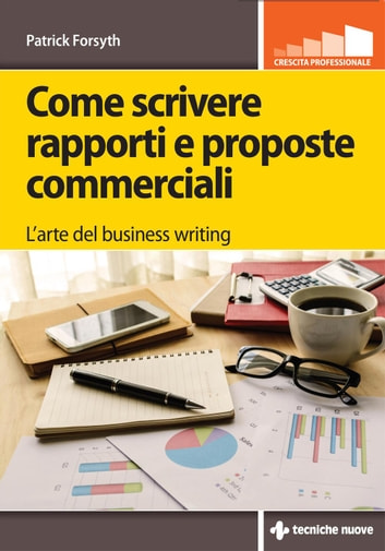 Come scrivere rapporti e proposte commerciali - L'arte del business writing ebook by Patrick Forsyth