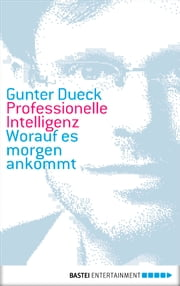 Professionelle Intelligenz - Worauf es morgen ankommt ebook by Gunter Dueck