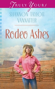 Rodeo Ashes ebook by Shannon Taylor Vannatter