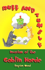 Ruff and Tumble: Invasion of the Goblin Horde ebook by Royston Wood