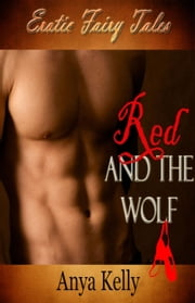 Red and the Wolf - Erotic Fairy Tales, #1 ebook by Anya Kelly