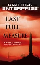 Star Trek: Enterprise: Last Full Measure ebook by Michael A. Martin, Andy Mangels