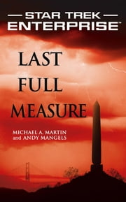 Star Trek: Enterprise: Last Full Measure ebook by Michael A. Martin,Andy Mangels