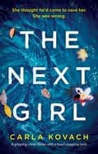 The Next Girl - A gripping crime thriller with a heart-stopping twist eBook by Carla Kovach