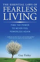 Essential Laws Of Fearless Living, The: Find The Power To Never Feel Powerless Again ebook by Guy Finley