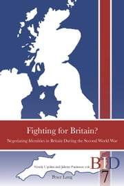 Fighting for Britain? - Negotiating Identities in Britain During the Second World War ebook by Wendy Ugolini,Juliette Pattinson