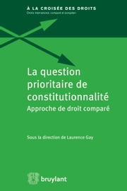 La question prioritaire de constitutionnalité - Approche de droit comparé ebook by Laurence Gay