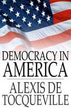 Democracy in America - Volumes I & II ebook by Alexis De Tocqueville, Henry Reeve