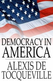 Democracy in America - Volumes I & II ebook by Alexis De Tocqueville,Henry Reeve