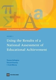 National Assessments of Educational Achievement Volume 5: Using the Results of a National Assessment of Educational Achievement ebook by Kellaghan, Thomas