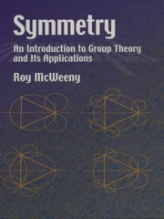 Symmetry - An Introduction to Group Theory and Its Applications ebook by Roy McWeeny