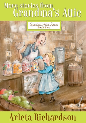More Stories from Grandma's Attic ebook by Arleta Richardson
