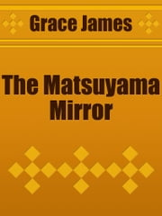 The Matsuyama Mirror ebook by Grace James
