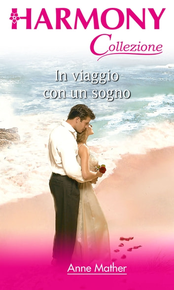 In viaggio con un sogno ebook by Anne Mather