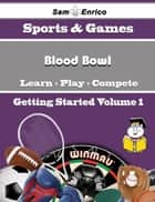 A Beginners Guide to Blood Bowl (Volume 1) - A Beginners Guide to Blood Bowl (Volume 1) ebook by Mariano Palacios