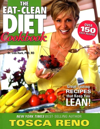 The Eat-Clean Diet Cookbook - Great-Tasting Recipes that Keep You Lean! ebook by Tosca Reno