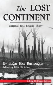 The Lost Continent (Original Title - Beyond Thirty) ebook by Edgar` Rice Burroughs,Finn J.D. John