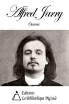 Oeuvres de Alfred Jarry ebook by Alfred Jarry
