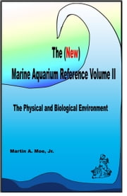 The (New) Marine Aquarium Reference Volume II ebook by Martin A. Moe Jr