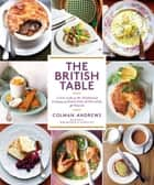The British Table - A New Look at the Traditional Cooking of England, Scotland, and Wales ebook by Colman Andrews, Christopher Hirsheimer, Melissa Hamilton