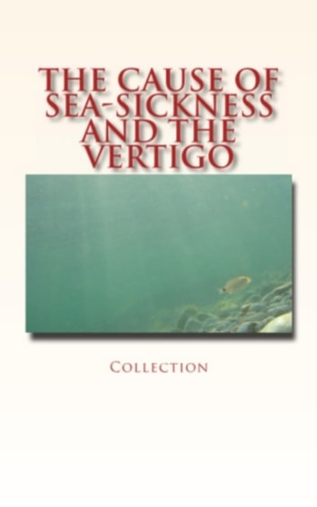 The Cause of Sea-Sickness and the Vertigo ebook by Alex Hill,Robert W. Lovett,. Collection