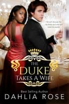 The Duke Takes A Wife ebook by Dahlia Rose