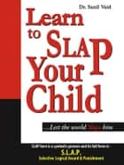 Learn to Slap Your Child ebook by Dr. Sunil Vaid