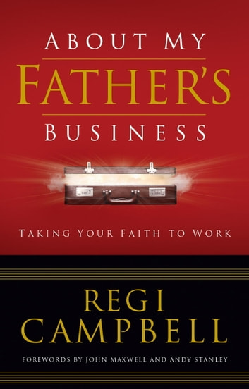 About My Father's Business - Taking Your Faith to Work ebook by Regi Campbell