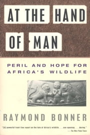 At the Hand of Man - Peril and Hope for Africa's Wildlife ebook by Raymond Bonner