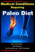 Medical Conditions Requiring Paleo Diet: Health Learning Series ebook by M Usman, John Davidson