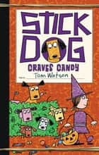 Stick Dog Craves Candy ebook by Tom Watson