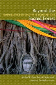 Beyond the Sacred Forest - Complicating Conservation in Southeast Asia ebook by Arturo Escobar,Dianne Rocheleau,Michael R. Dove,Percy E. Sajise,Amity A. Doolittle